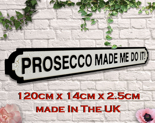 Prosecco Made Me Do it ! Vintage Road Sign / Street Sign